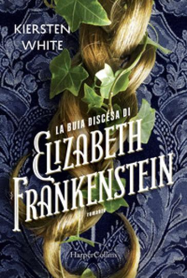 La buia discesa di Elizabeth Frankenstein - Kiersten White | Thecosgala.com