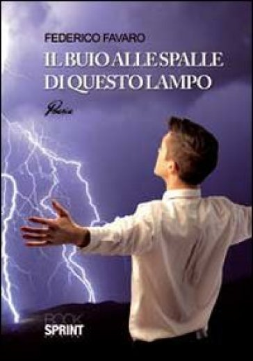 Il buio alle spalle di questo lampo - Federico Favaro |