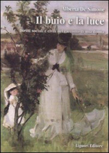 Il buio e la luce. Diritti sociali e civili nel racconto di una donna. Con un'appendice di fonti parlamentari - Alberta De Simone |