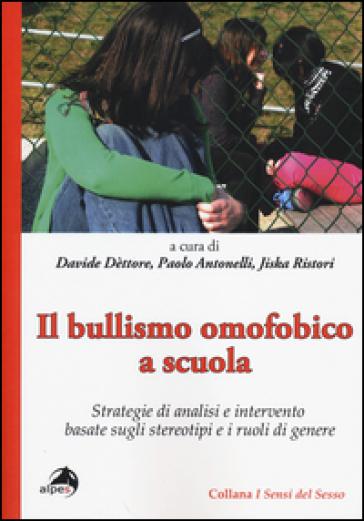 Il bullismo omofobico a scuola. Strategie di analisi e intervento basate sugli stereotipi e i ruoli di genere - D. Dettore  
