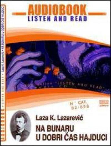 a bunaru-U dobri cas hajduci. Audiolibro. CD Audio. Con CD-ROM - Laza Lazarevic  