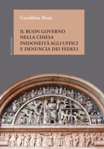 Il buon governo nella Chiesa. Inidoneità agli uffici e denuncia dei fedeli - Geraldina Boni |
