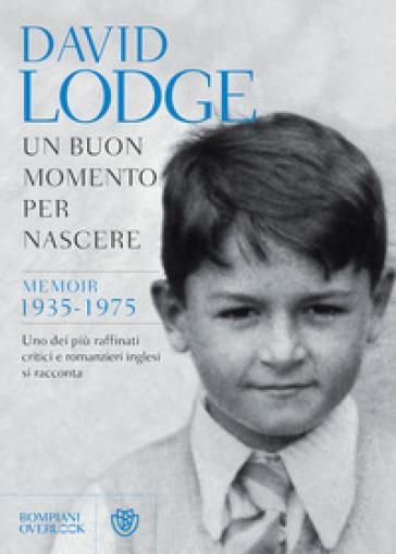 Un buon momento per nascere. Memoir 1935-1975 - David Lodge | Rochesterscifianimecon.com