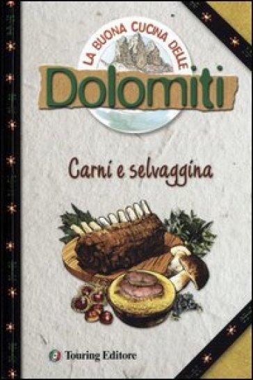 La buona cucina delle Dolomiti. Carni e selvaggina - Silvana Franconieri |