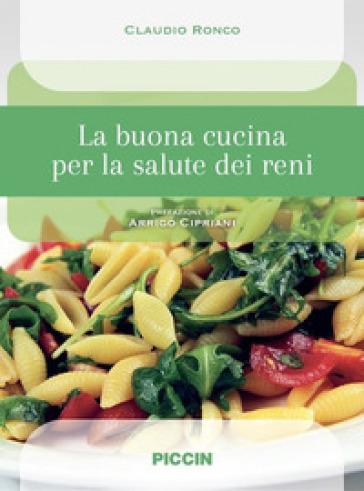 La buona cucina per la salute dei reni - Claudio Ronco |