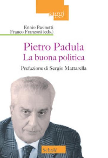 La buona politica. Pietro Padula - E. Pasinetti |