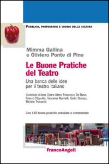 Le buone pratiche del teatro. Una banca delle idee per il teatro italiano. Con 140 buone pratiche schedate e commentate - Mimma Gallina |