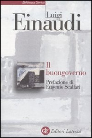 Il buongoverno. Saggi di economia e politica (1897-1954) - Luigi Einaudi |