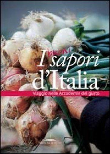 I buoni sapori d'Italia. Viaggio nelle accademie del gusto - Anna Maria Simonini | Rochesterscifianimecon.com
