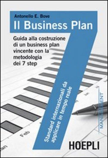 Il business plan. Guida alla costruzione di un business plan vincente con la metodologia dei 7 step - Antonello Bove |
