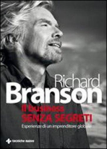 Il business senza segreti. Esperienze di un imprenditore globale - Richard Branson  