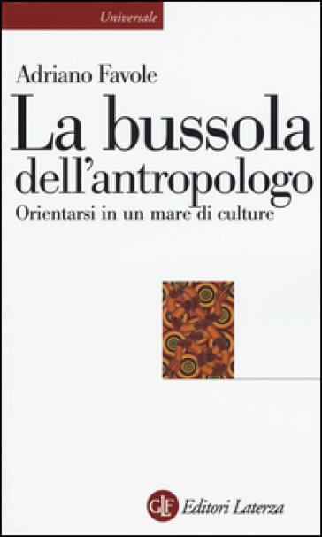 La bussola dell'antropologo. Orientarsi in un mare di culture - Adriano Favole   Jonathanterrington.com