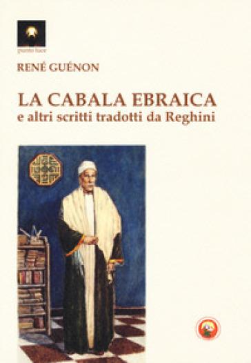 La cabala ebraica e altri scritti tradotti da Reghini - René Guénon |
