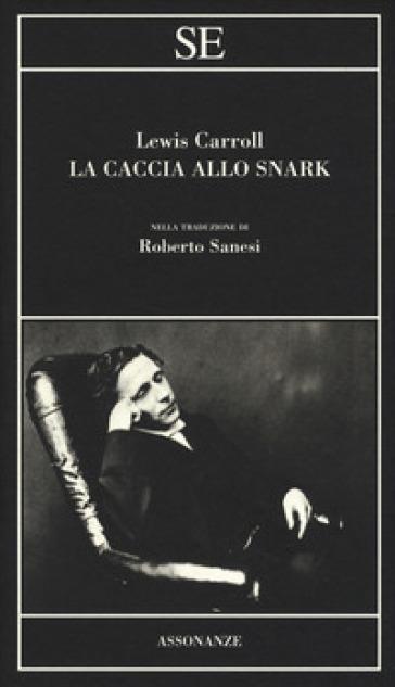 La caccia allo Snark. Testo inglese a fronte - Lewis Carroll  