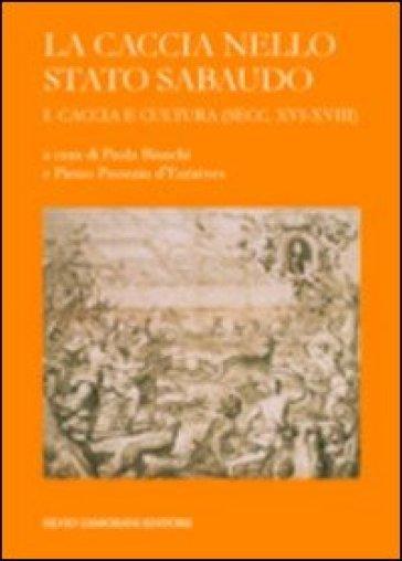 La caccia nello Stato sabaudo. 1.Caccia e cultura (secc. XVI-XVIII)