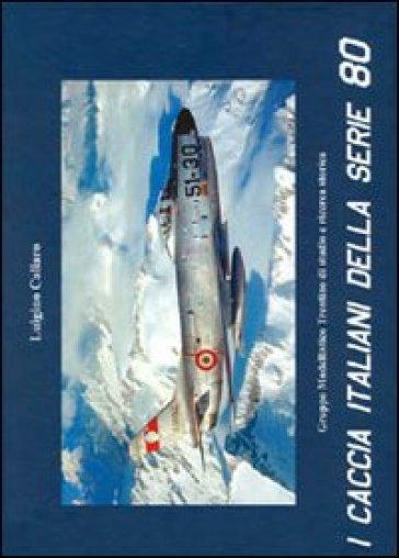 I caccia italiani della serie 80. Ediz. multilingue - Luigino Caliaro |