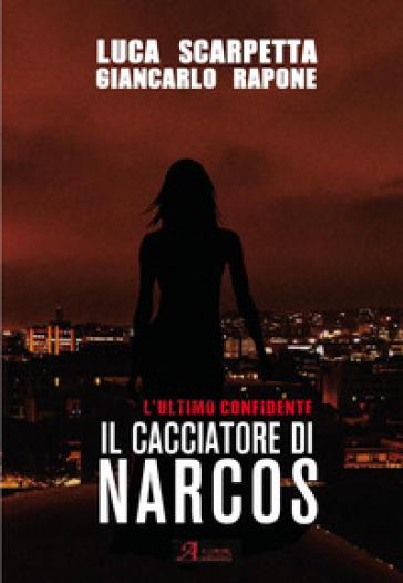 Il cacciatore di Narcos. L'ultimo confidente - Luca Scarpetta | Jonathanterrington.com