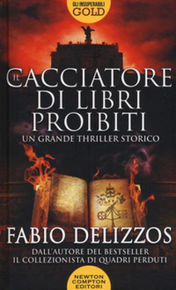 Il cacciatore di libri proibiti - Fabio Delizzos | Rochesterscifianimecon.com