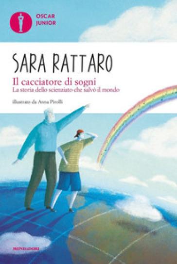 Il cacciatore di sogni. La storia dello scienziato che salvò il mondo - Sara Rattaro pdf epub