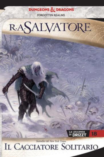 Il cacciatore solitario. La leggenda di Drizzt. Forgotten realms. 18. - R. A. Salvatore pdf epub