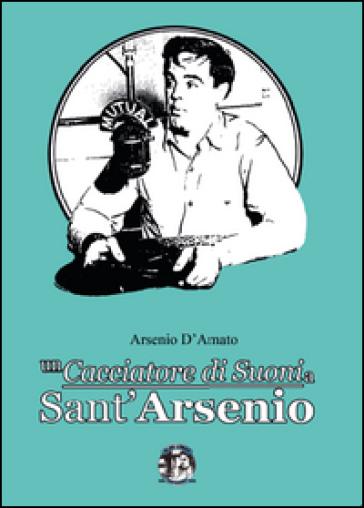Un cacciatore di suoni a Sant'Arsenio - Arsenio D'Amato   Rochesterscifianimecon.com