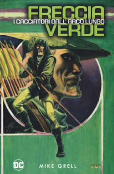 I cacciatori dall'arco lungo. Freccia Verde - Mike Grell |