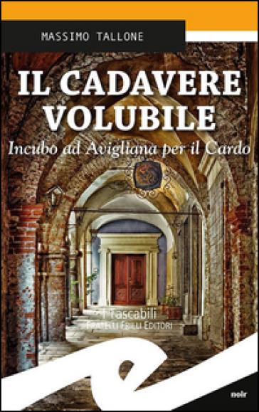 Il cadavere volubile. Incubo ad Avigliana per il Cardo - Massimo Tallone  