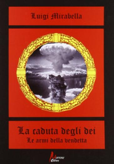 La caduta degli dei. Le armi della vendetta - Luigi Mirabella | Ericsfund.org
