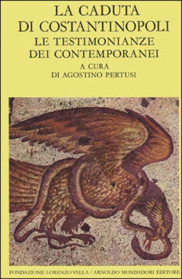 La caduta di Costantinopoli. 1. - A. Pertusi |