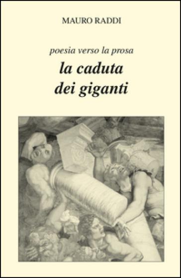 La caduta dei giganti. Poesia verso la prosa - Mauro Raddi pdf epub