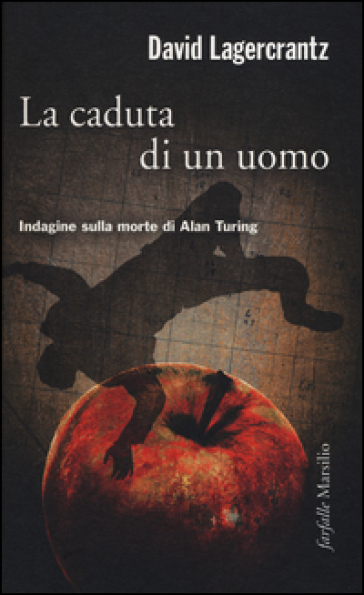 La caduta di un uomo. Indagine sulla morte di Alan Turing - David Lagercrantz | Thecosgala.com