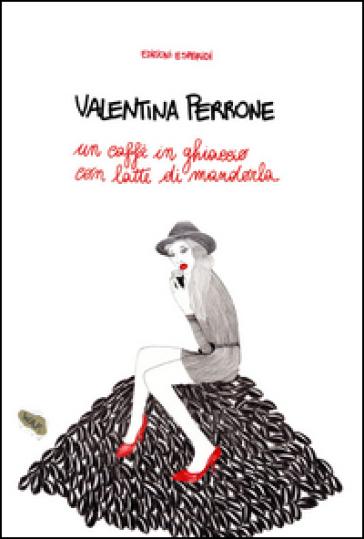 Un caffè in ghiaccio con latte di mandorla - Valentina Perrone |