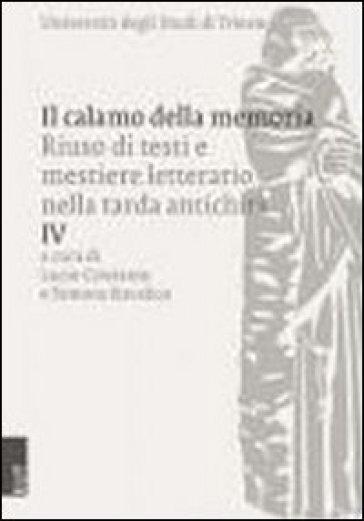 Il calamo della memoria: riuso di testi e mestiere letterario nella tarda antichità. 4.