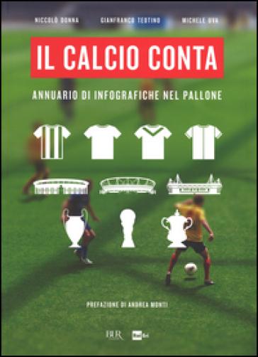 Il calcio conta. Annuario di infografiche nel pallone - Niccolò Donna  