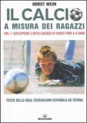 Il calcio a misura dei ragazzi. Testo della Real Federacion Espanola de futbol. 1.Sviluppare l'intelligenza di gioco fino a 9 anni