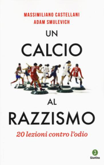 Un calcio al razzismo. 20 lezioni contro l'odio - Massimiliano Castellani | Thecosgala.com