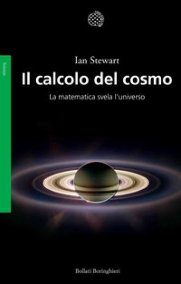 Il calcolo del cosmo. La matematica svela l'universo - Ian Stewart | Jonathanterrington.com