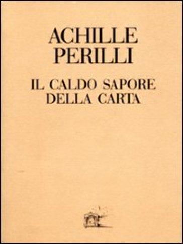 Il caldo sapore della carta. 60 inediti dal 1949 al 1992 - Achille Perilli  