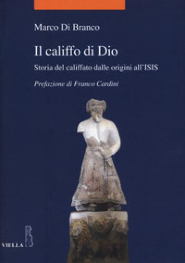 Il califfo di Dio. Storia del califfato dalle origini all'ISIS - Marco Di Branco   Jonathanterrington.com