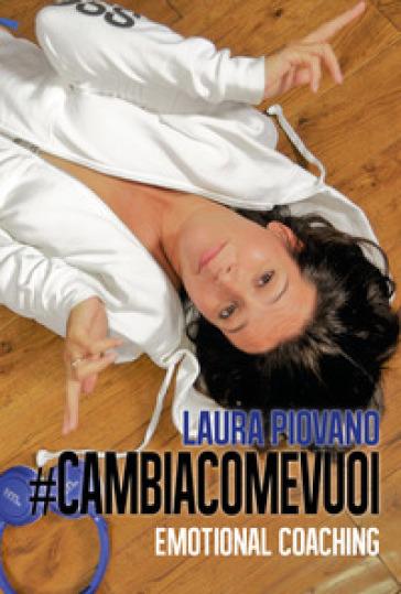 #cambiacomevuoi. Emotional coaching - Laura Piovano |