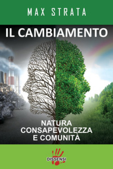 Il cambiamento. Natura consapevolezza e comunità - Max Strata |