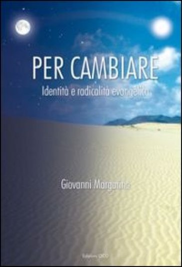 Per cambiare. Identità e radicalità evangelica - Giovanni Margarino | Kritjur.org