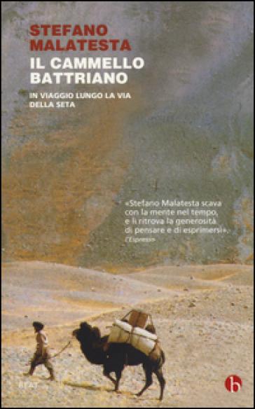 Il cammello battriano. In viaggio lungo la via della seta - Stefano Malatesta | Ericsfund.org