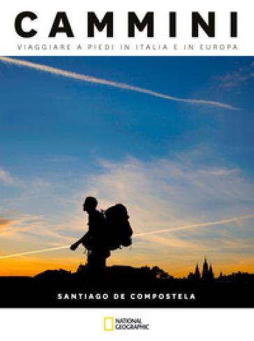 I cammini di Santiago. Cammini viaggiare a piedi in Italia e in Europa