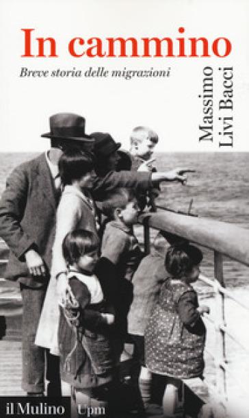 In cammino. Breve storia delle migrazioni - Massimo Livi Bacci | Thecosgala.com