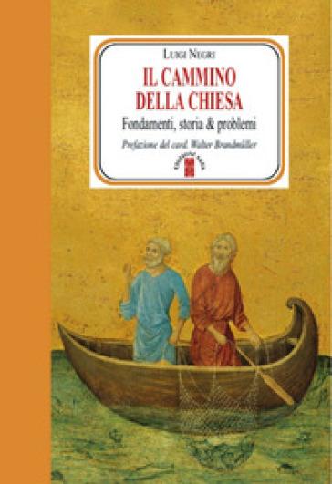 Il cammino della Chiesa. Fondamenti, storia & problemi - Luigi Negri   Rochesterscifianimecon.com
