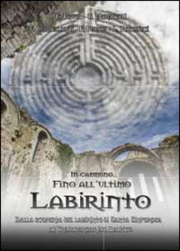 In cammino... Fino all'ultimo labirinto - Giancarlo Pavat |