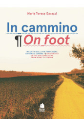In cammino. Incontri sulla via Francigena da Roma a Londra-On foot. Encounters on the via Francigena from Rome to London