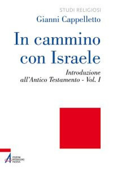 In cammino con Israele. Introduzione all'Antico Testamento. 1. - Gianni Cappelletto |