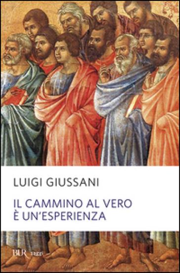 Il cammino al vero è un'esperienza - Luigi Giussani |